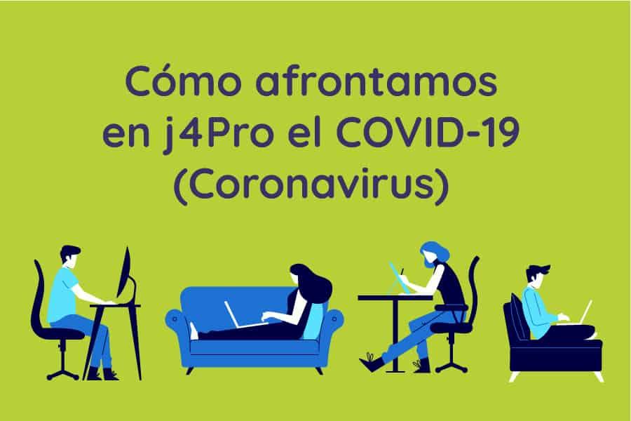 Cómo afrontamos en j4Pro el COVID-19 (Coronavirus)